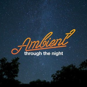 Ambient Through the Night