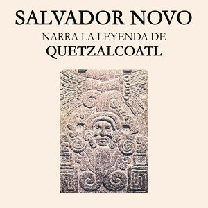 Salvador Novo, Narra la Leyenda de Quetzalcóatl