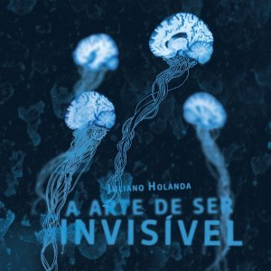 A Arte de Ser Invisivel