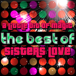 A Little Bit of Magic - The Best of Sisters Love