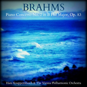 Brahms - Piano Concerto No. 2 in B Flat Major, Op. 83