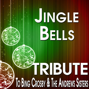 Jingle Bells (Tribute to Bing Crosby & The Andrews Sisters)