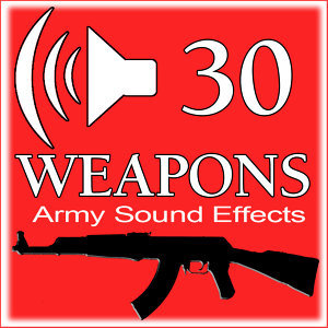 30 Weapons. Army Sound Effects