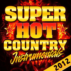 Super Hot Country Instrumentals 2012