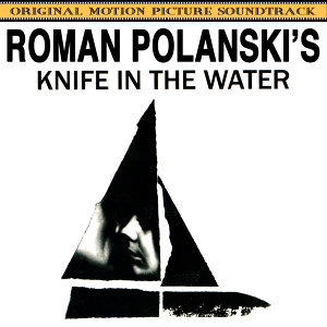 Knife in the Water (Roman Polansky's Original Motion Picture Soundtrack)
