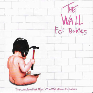 The Wall for Babies: The Complete Pink Floyd-The Wall Album for Babies