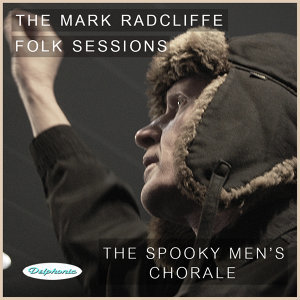 The Mark Radcliffe Folk Sessions: The Spooky Men's Chorale
