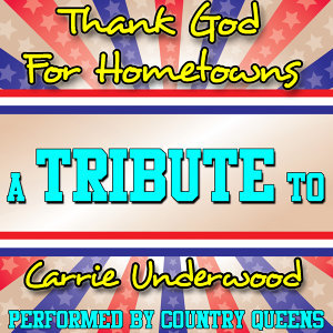 Thank God for Hometowns (A Tribute to Carrie Underwood) - Single