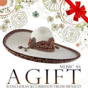 Music As a Gift. Rancheras and Corridos from México