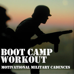 Boot Camp Workout: 50 Motivational Military Cadences