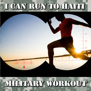 I Can Run to Haiti - Military Workout