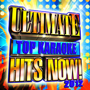 Ultimate Top Karaoke Hits Now! 2012