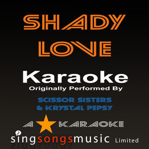 Shady Love (Originally Performed By Scissor Sisters & Krystal Pepsy) [Karaoke Audio Version]
