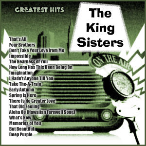 Greatest Hits: The King Sisters