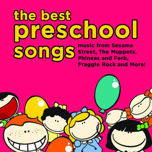 The Best Preschool Songs: Music from Sesame Street, The Muppets. Phineas and Ferb, Fraggle Rock and More!
