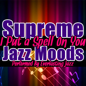 I Put a Spell On You: Supreme Jazz Moods
