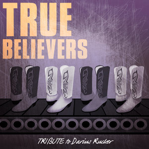 True Believers (Tribute to Darius Rucker)
