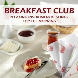 Breakfast Club: Relaxing Instrumental Songs for the Morning