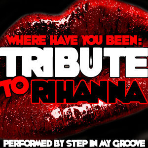 Where Have You Been: Tribute to Rihanna