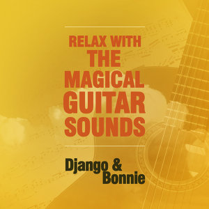 Relax With the Magical Guitar Sounds of Django & Bonnie