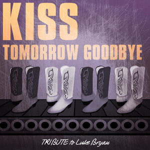 Kiss Tomorrow Goodbye (Tribute to Luke Bryan)