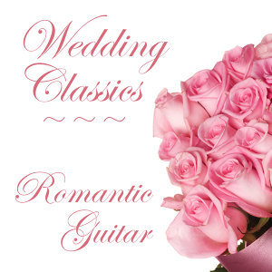 Instrumental Wedding Classics: Romantic Wedding Guitar