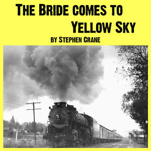 The Bride Comes to Yellow Sky & Other Stories of America and the West