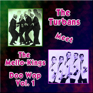 The Turbans Meet the Mellow-Kings Doo Wop, Vol. 1