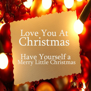 Love You At Christmas Time: Have Yourself a Merry Little Christmas