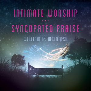Intimate Worship...Syncopated Praise