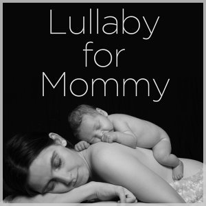 Lullaby for Mommy: Relaxing Music for Peaceful Sleep