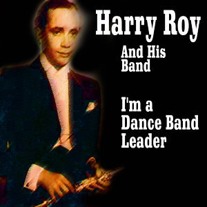 Harry Roy and His Band - I'm a Dance Band Leader