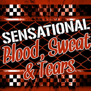 Sensational Blood, Sweat & Tears