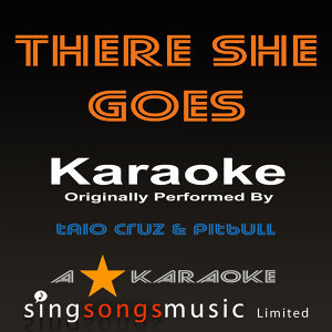 There She Goes (Originally Performed By Taio Cruz & Pitbull) [Karaoke Audio Version]