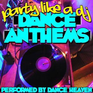 Party Like a Dj: Dance Anthems