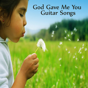 God Gave Me You: Great Guitar Songs