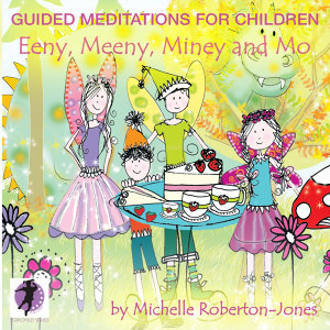 Guided Meditations Foe Children - Eeny, Meeny, Miney & Mo