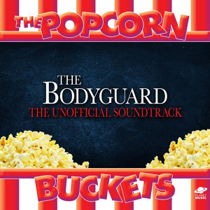 The Bodyguard: The Unofficial Soundtrack Performed By the Popcorn Buckets