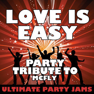Love Is Easy (Party Tribute to Mcfly)