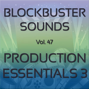 Blockbuster Sound Effects Vol. 47: Production Essentials 3