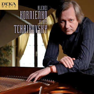 Alexei Kornienko Plays Tchaikovsky: The Seasons, Op. 37b