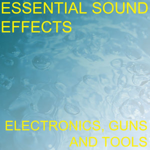 Essential Sound Effects 4 - Electronics, Guns and Tools