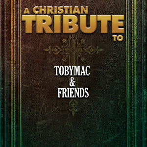 A Christian Tribute to Tobymac & Friends