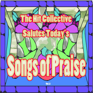 The Hit Collective Salutes Today's Songs of Praise, Vol. 2