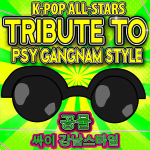 Tribute to Gangnam Style & Oppa Is Just My Style
