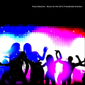 Party Machine - Music for the 2012 Presidential Election