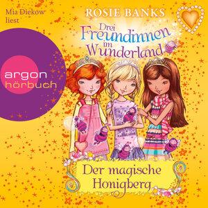 Drei Freundinnen im Wunderland, Folge 7: Der magische Honigberg - Ungekürzte Fassung