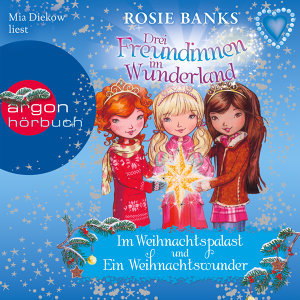 Drei Freundinnen im Wunderland: Im Weihnachtspalast / Ein Weihnachtswunder - Ungekürzte Fassung