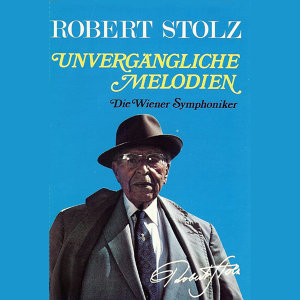 Robert Stolz: Unvergessliche Melodien