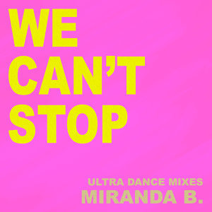 We Can't Stop - Ultra Dance Mixes